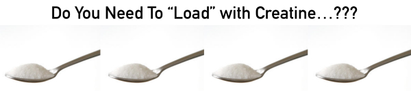 Do you need to load with creatine