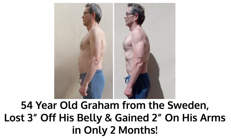 Graham lost belly fat and built muscle in his chest and arms!