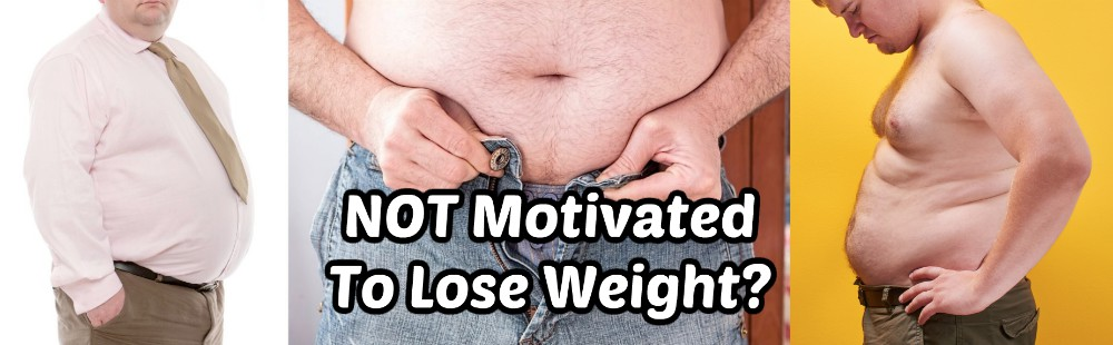 NOT Motivated To Lose Weight